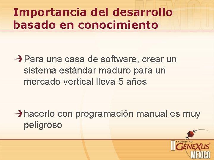 Importancia del desarrollo basado en conocimiento Para una casa de software, crear un sistema