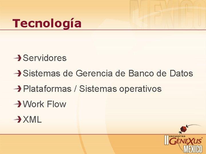 Tecnología Servidores Sistemas de Gerencia de Banco de Datos Plataformas / Sistemas operativos Work