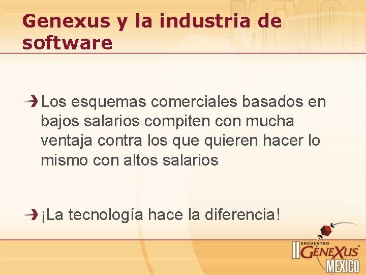 Genexus y la industria de software Los esquemas comerciales basados en bajos salarios compiten