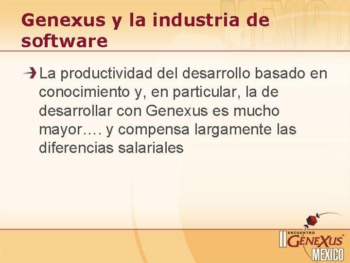 Genexus y la industria de software La productividad del desarrollo basado en conocimiento y,