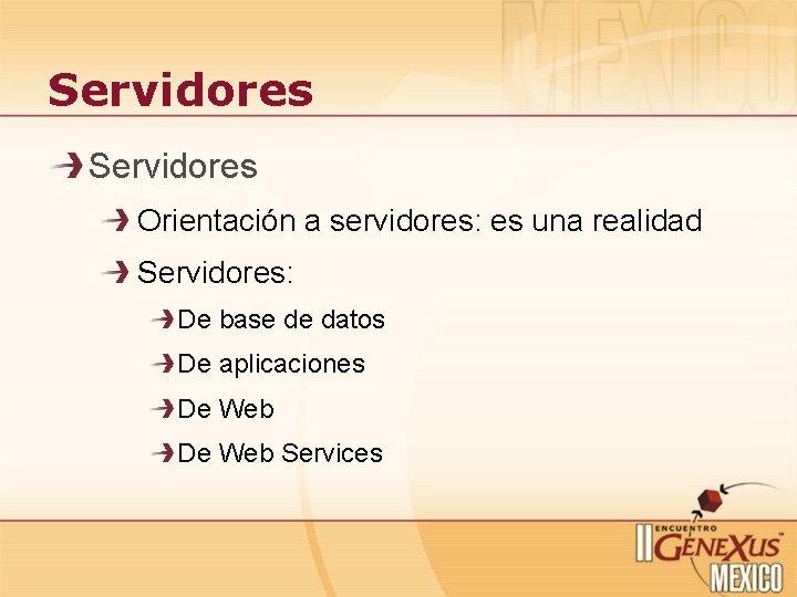 Servidores Orientación a servidores: es una realidad Servidores: De base de datos De aplicaciones