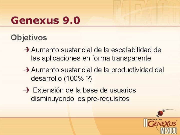 Genexus 9. 0 Objetivos Aumento sustancial de la escalabilidad de las aplicaciones en forma