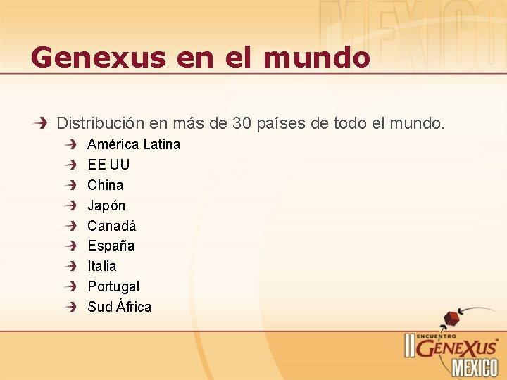 Genexus en el mundo Distribución en más de 30 países de todo el mundo.