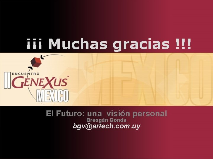 ¡¡¡ Muchas gracias !!! El Futuro: una visión personal Breogán Gonda bgv@artech. com. uy