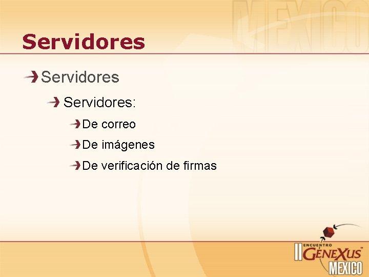 Servidores: De correo De imágenes De verificación de firmas