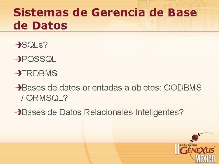 Sistemas de Gerencia de Base de Datos SQLs? POSSQL TRDBMS Bases de datos orientadas