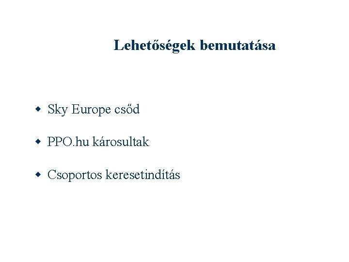 Lehetőségek bemutatása Sky Europe csőd PPO. hu károsultak Csoportos keresetindítás