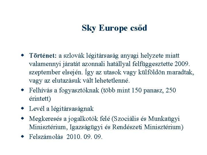 Sky Europe csőd Történet: a szlovák légitársaság anyagi helyzete miatt valamennyi járatát azonnali hatállyal