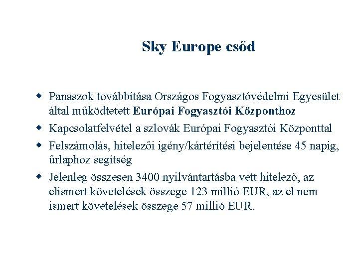 Sky Europe csőd Panaszok továbbítása Országos Fogyasztóvédelmi Egyesület által működtetett Európai Fogyasztói Központhoz Kapcsolatfelvétel