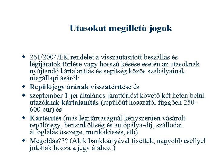 Utasokat megillető jogok 261/2004/EK rendelet a visszautasított beszállás és légijáratok törlése vagy hosszú késése