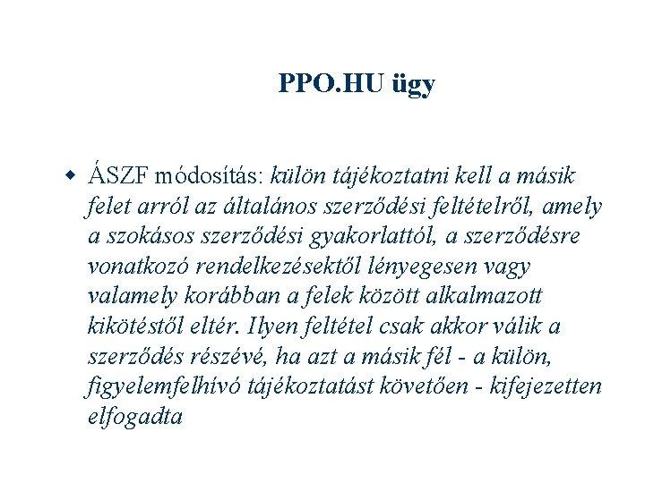 PPO. HU ügy ÁSZF módosítás: külön tájékoztatni kell a másik felet arról az általános