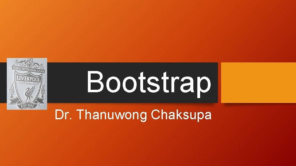 Bootstrap Dr. Thanuwong Chaksupa