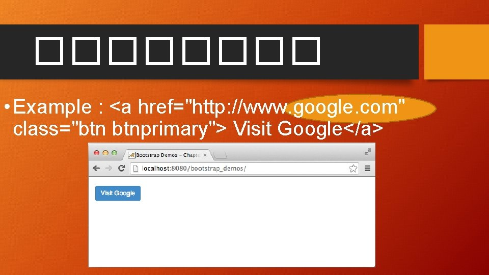 "���� • Example : <a href=""http: //www. google. com"" class=""btn btnprimary""> Visit Google</a>"