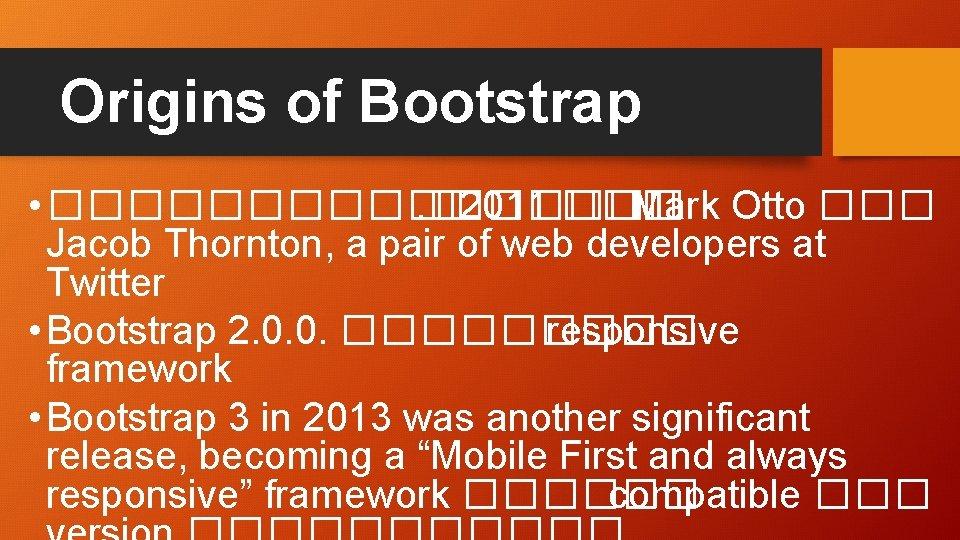 Origins of Bootstrap • ��������. � 2011 ��� Mark Otto ��� Jacob Thornton, a