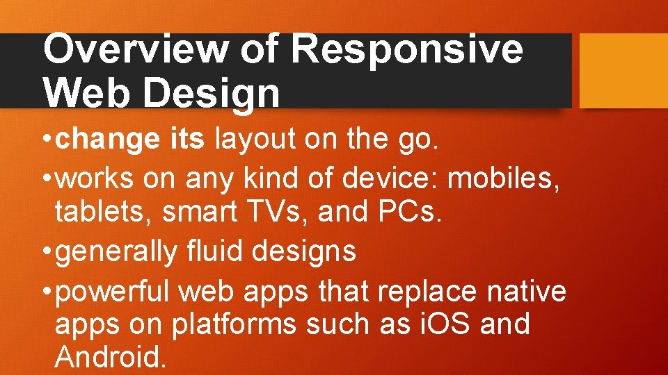 Overview of Responsive Web Design • change its layout on the go. • works