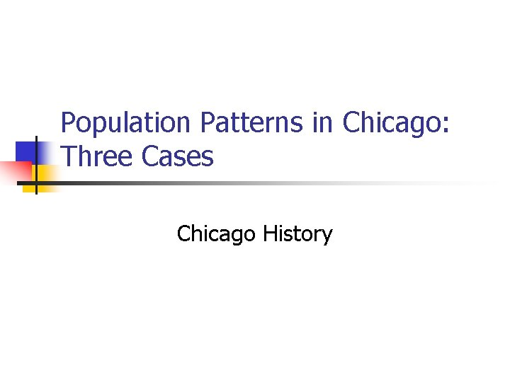 Population Patterns in Chicago: Three Cases Chicago History