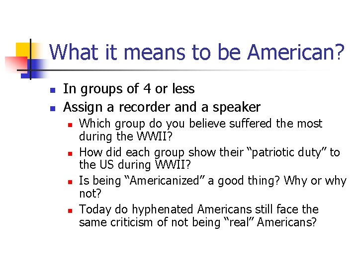 What it means to be American? n n In groups of 4 or less