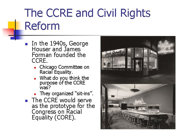 The CCRE and Civil Rights Reform n In the 1940 s, George Houser and