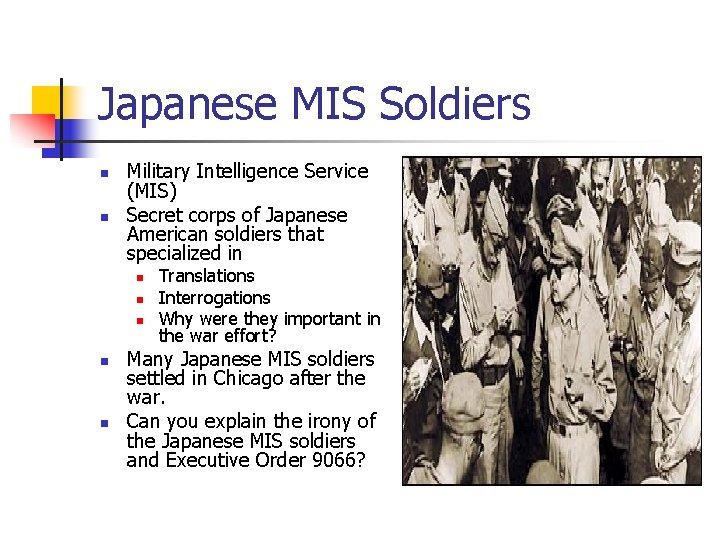 Japanese MIS Soldiers n n Military Intelligence Service (MIS) Secret corps of Japanese American