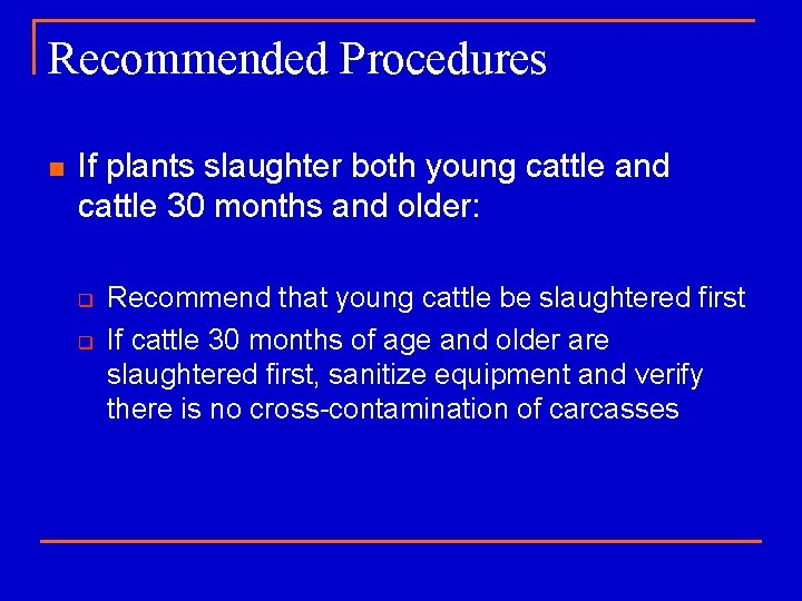 Recommended Procedures n If plants slaughter both young cattle and cattle 30 months and