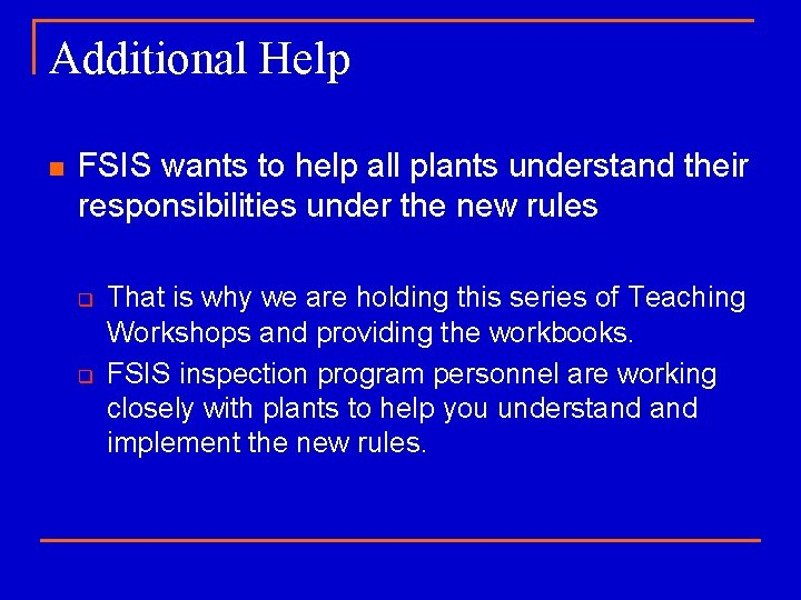 Additional Help n FSIS wants to help all plants understand their responsibilities under the