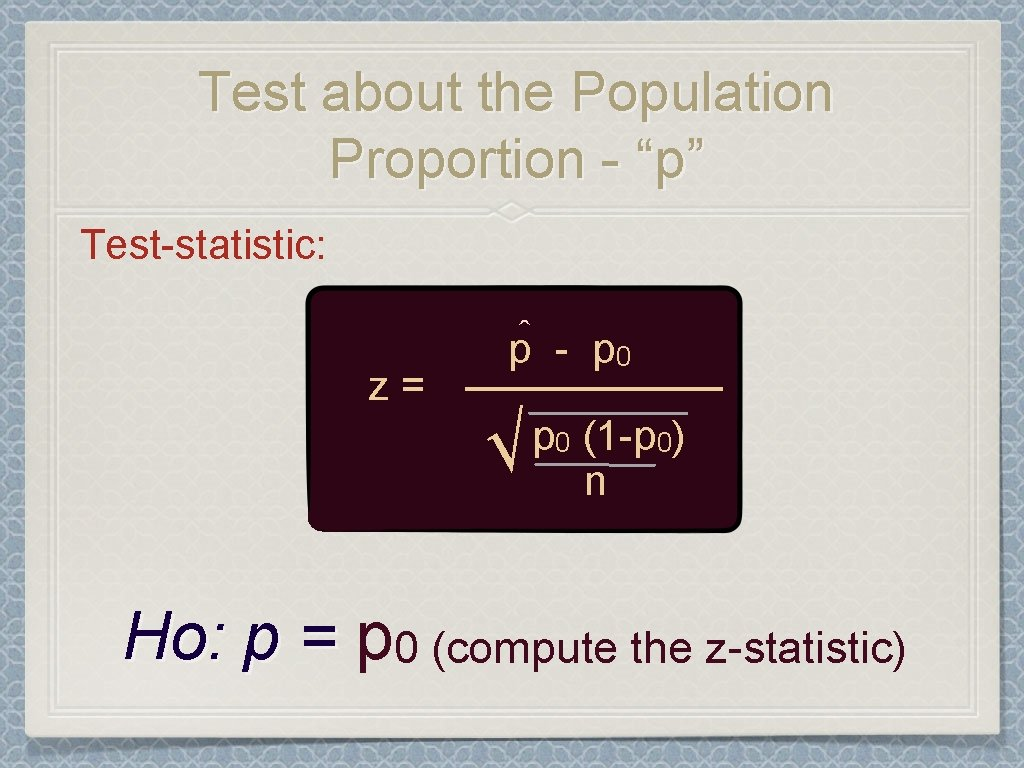 "Test about the Population Proportion - ""p"" Test-statistic: ^ - p 0 p ______"