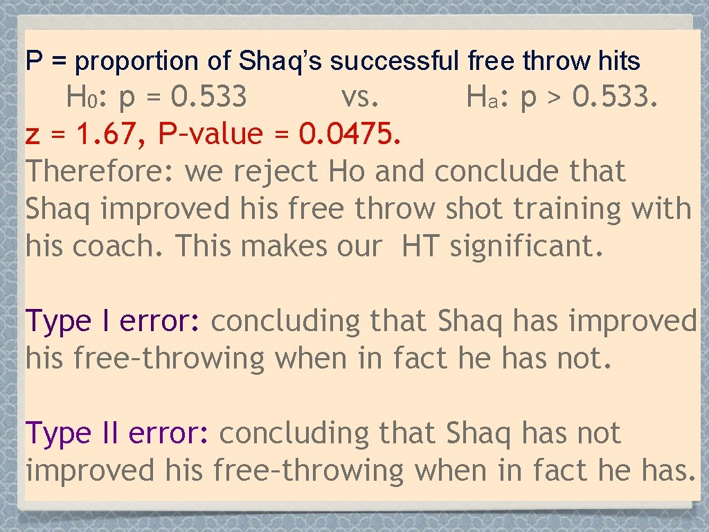 P = proportion of Shaq's successful free throw hits H 0: p = 0.
