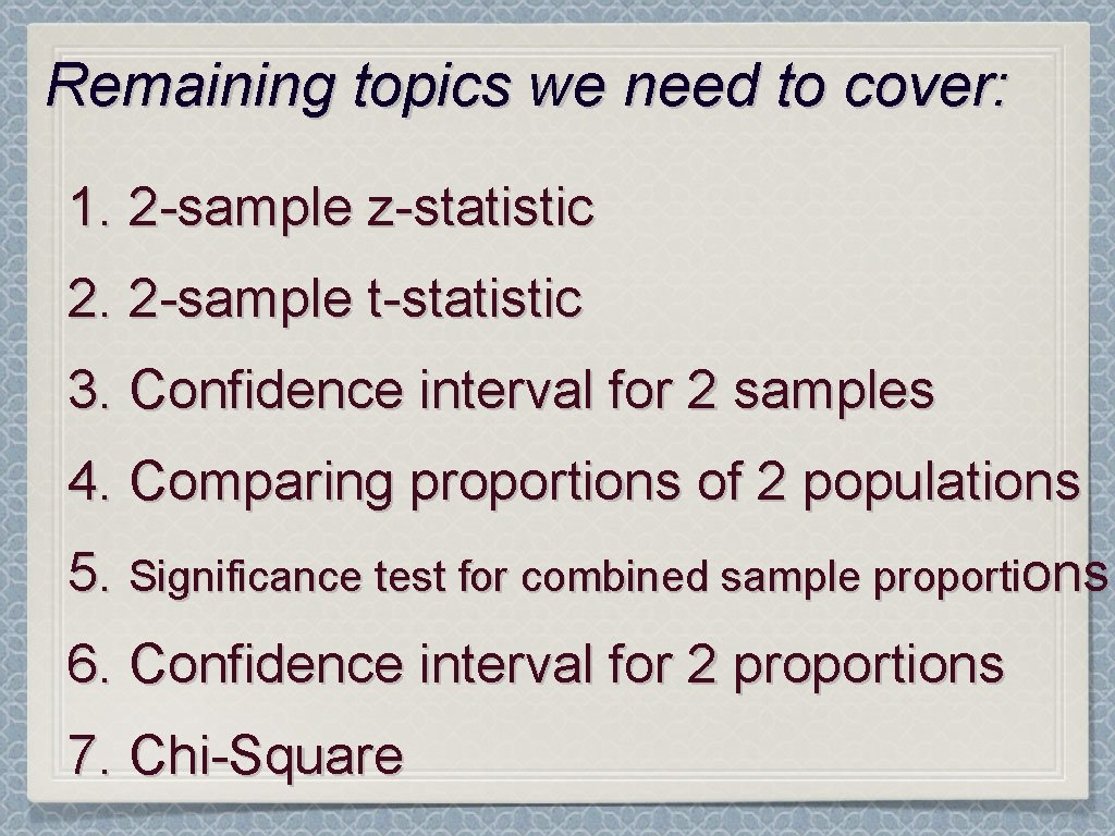 Remaining topics we need to cover: 1. 2 -sample z-statistic 2. 2 -sample t-statistic