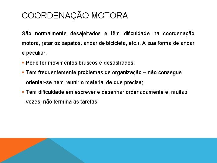 COORDENAÇÃO MOTORA São normalmente desajeitados e têm dificuldade na coordenação motora, (atar os sapatos,