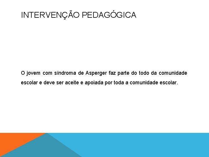 INTERVENÇÃO PEDAGÓGICA O jovem com síndroma de Asperger faz parte do todo da comunidade