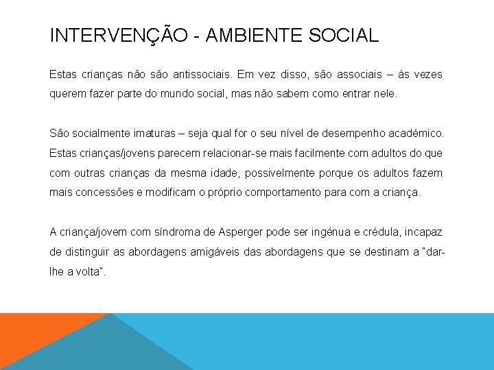 INTERVENÇÃO - AMBIENTE SOCIAL Estas crianças não são antissociais. Em vez disso, são associais