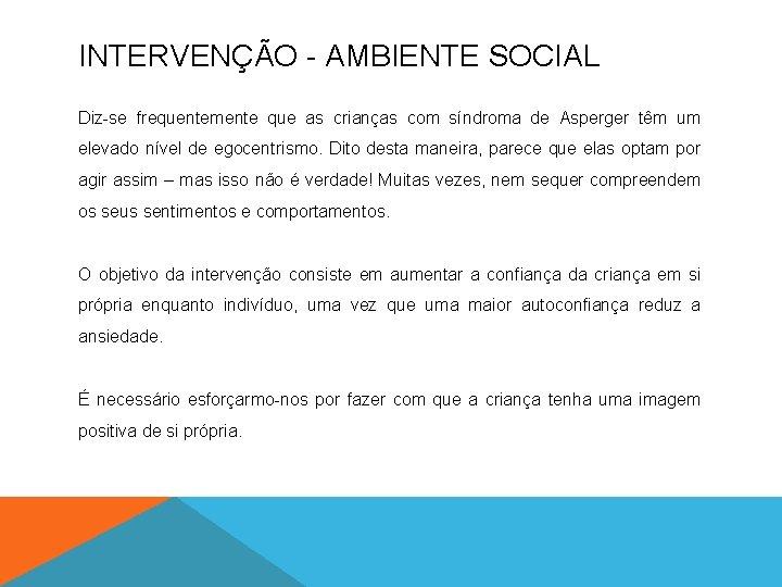 INTERVENÇÃO - AMBIENTE SOCIAL Diz-se frequentemente que as crianças com síndroma de Asperger têm