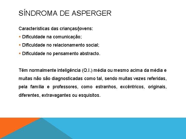 SÍNDROMA DE ASPERGER Características das crianças/jovens: § Dificuldade na comunicação; § Dificuldade no relacionamento
