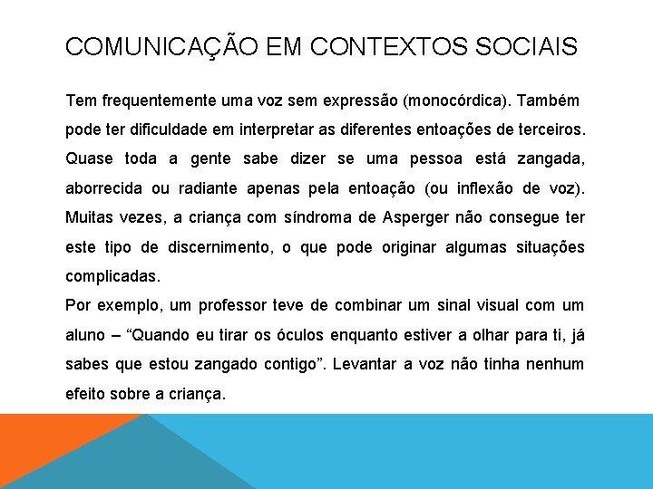 COMUNICAÇÃO EM CONTEXTOS SOCIAIS Tem frequentemente uma voz sem expressão (monocórdica). Também pode ter