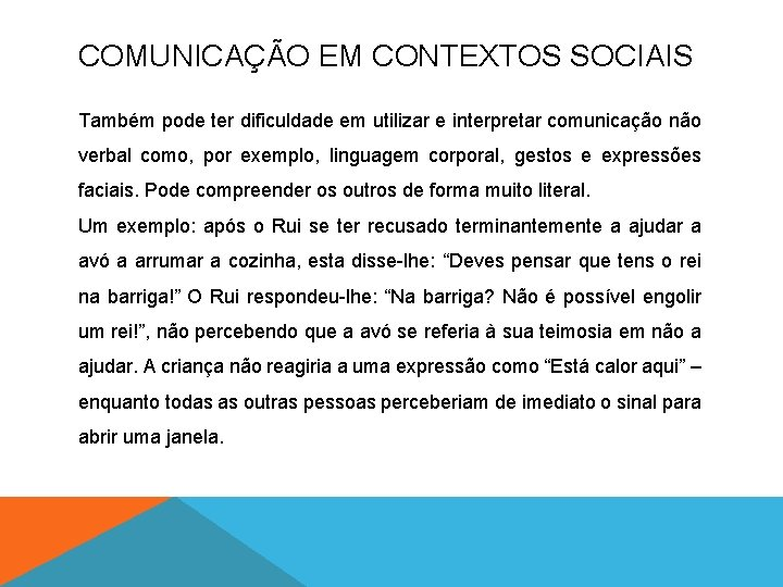 COMUNICAÇÃO EM CONTEXTOS SOCIAIS Também pode ter dificuldade em utilizar e interpretar comunicação não