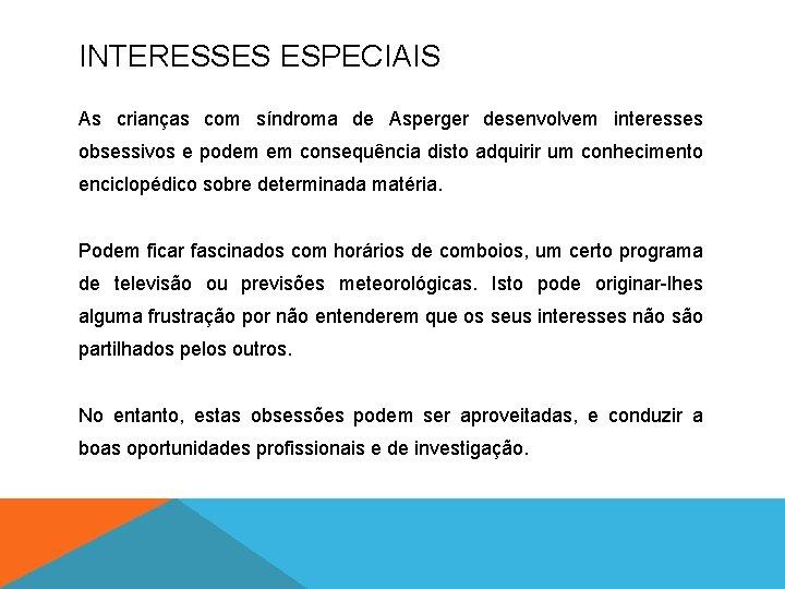 INTERESSES ESPECIAIS As crianças com síndroma de Asperger desenvolvem interesses obsessivos e podem em