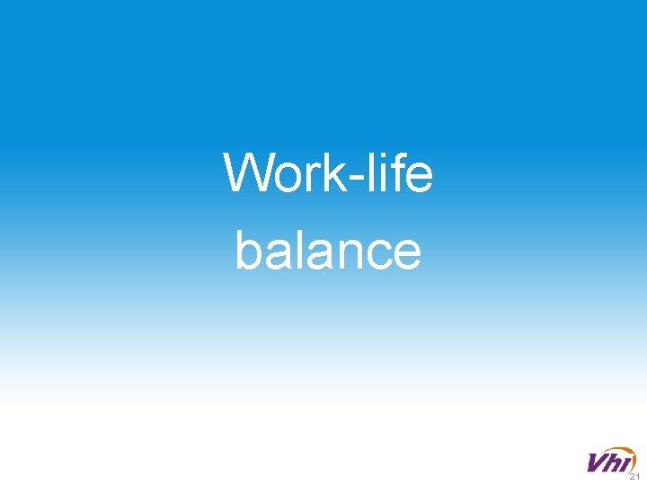 Work-life balance 21
