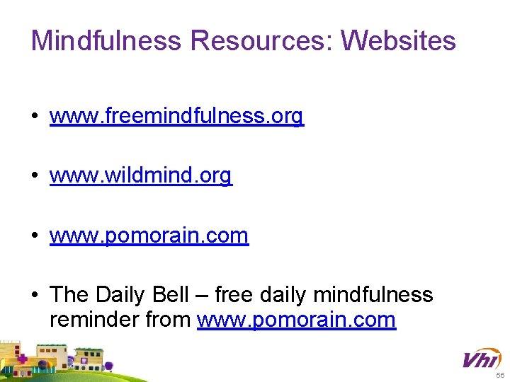 Mindfulness Resources: Websites • www. freemindfulness. org • www. wildmind. org • www. pomorain.