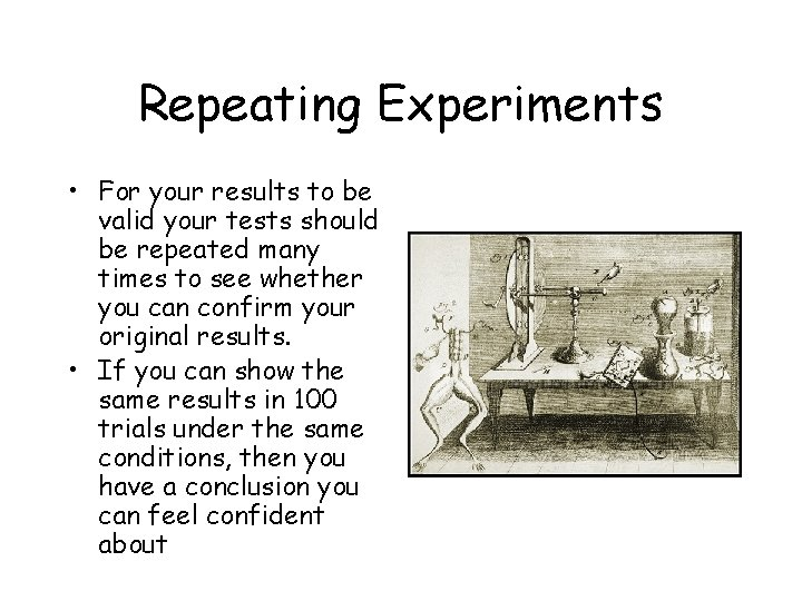 Repeating Experiments • For your results to be valid your tests should be repeated