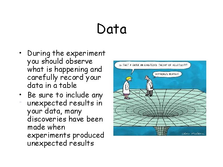 Data • During the experiment you should observe what is happening and carefully record
