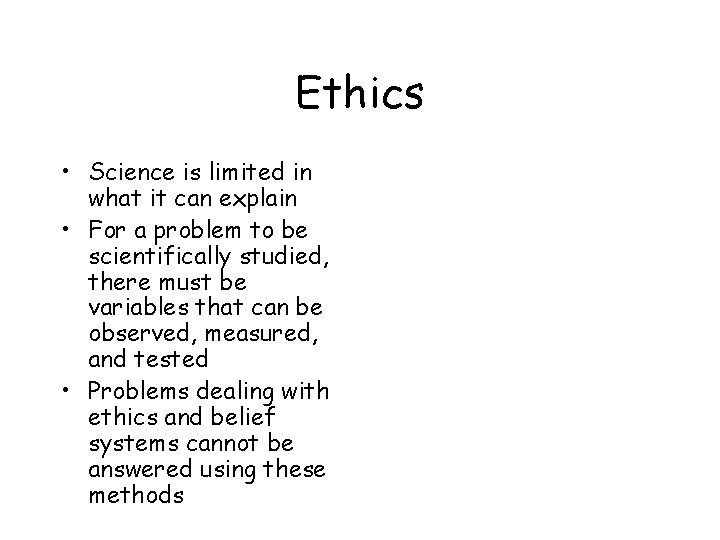 Ethics • Science is limited in what it can explain • For a problem