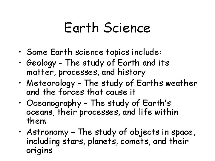Earth Science • Some Earth science topics include: • Geology - The study of