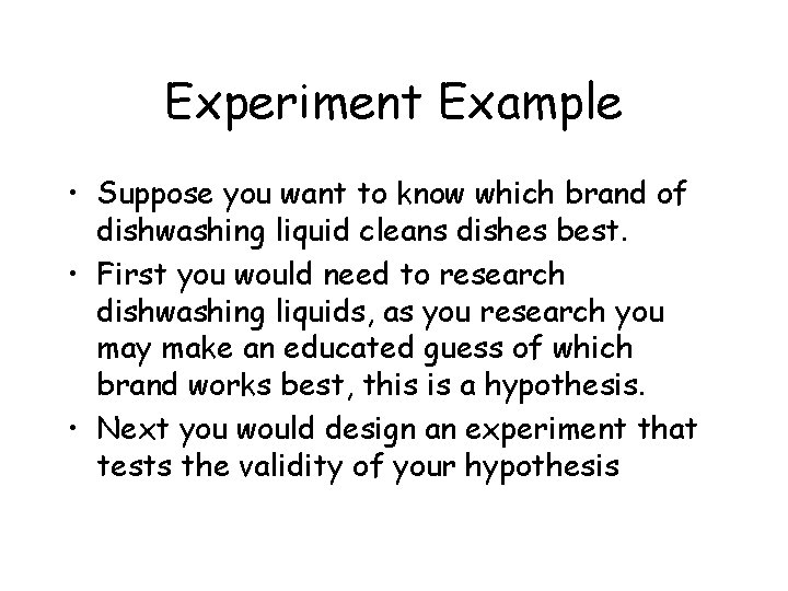 Experiment Example • Suppose you want to know which brand of dishwashing liquid cleans