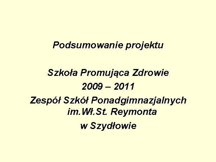 Podsumowanie projektu Szkoła Promująca Zdrowie 2009 – 2011 Zespół Szkół Ponadgimnazjalnych im. Wł. St.