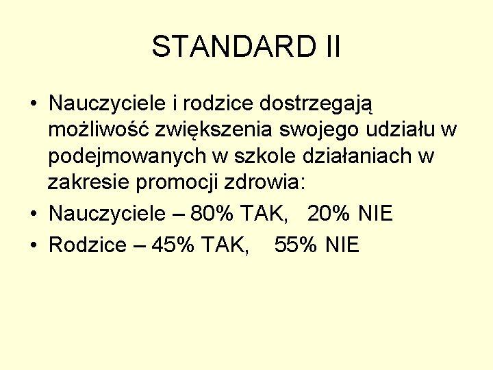 STANDARD II • Nauczyciele i rodzice dostrzegają możliwość zwiększenia swojego udziału w podejmowanych w