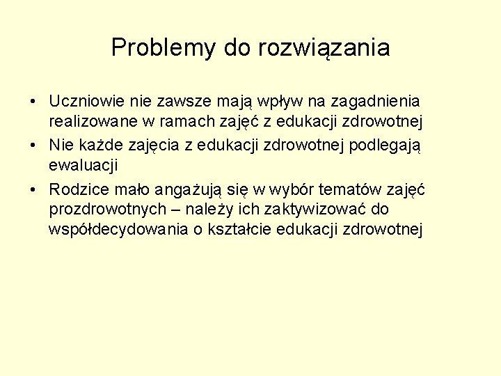Problemy do rozwiązania • Uczniowie nie zawsze mają wpływ na zagadnienia realizowane w ramach