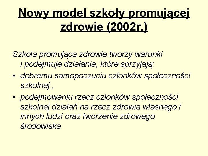 Nowy model szkoły promującej zdrowie (2002 r. ) Szkoła promująca zdrowie tworzy warunki i
