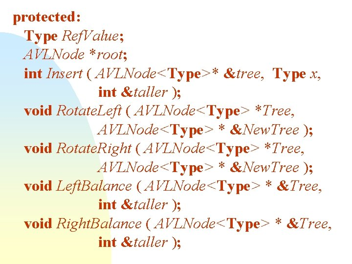 protected: Type Ref. Value; AVLNode *root; int Insert ( AVLNode<Type>* &tree, Type x, int