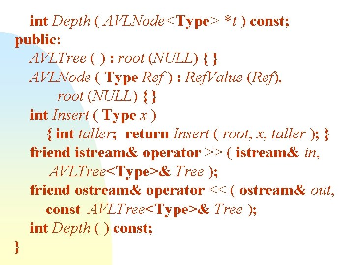 int Depth ( AVLNode<Type> *t ) const; public: AVLTree ( ) : root (NULL)