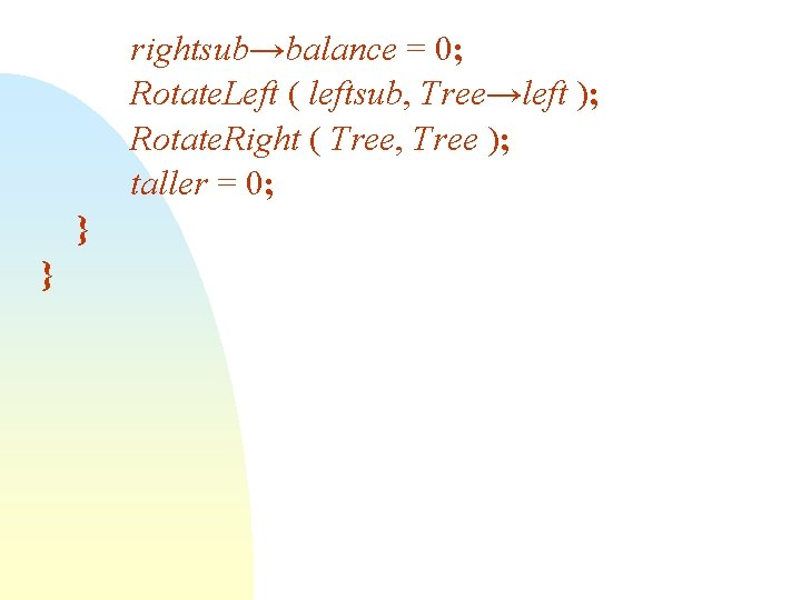 rightsub→balance = 0; Rotate. Left ( leftsub, Tree→left ); Rotate. Right ( Tree, Tree